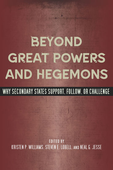 Beyond Great Powers and Hegemons - Why Secondary States Support Follow or Challenge - cover