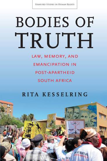 Bodies of Truth - Law Memory and Emancipation in Post-Apartheid South Africa - cover