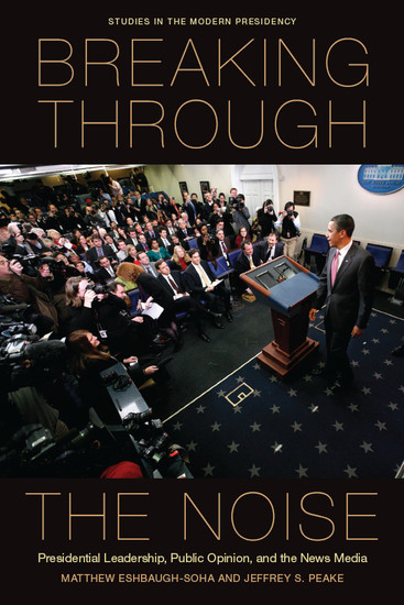 Breaking Through the Noise - Presidential Leadership Public Opinion and the News Media - cover