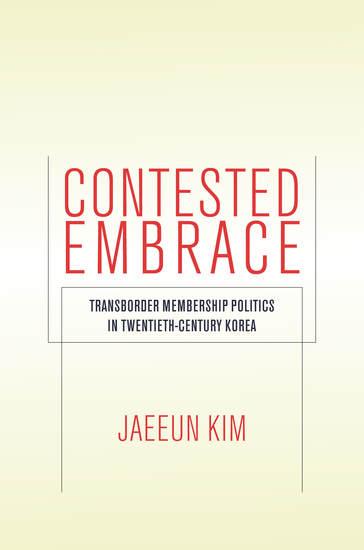 Contested Embrace - Transborder Membership Politics in Twentieth-Century Korea - cover
