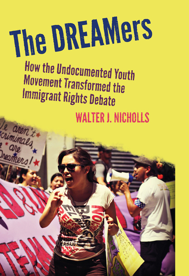The DREAMers - How the Undocumented Youth Movement Transformed the Immigrant Rights Debate - cover