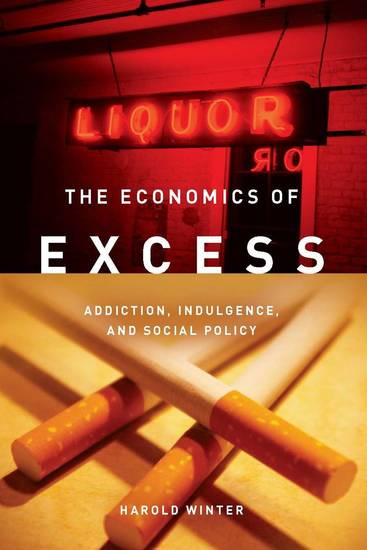 The Economics of Excess - Addiction Indulgence and Social Policy - cover