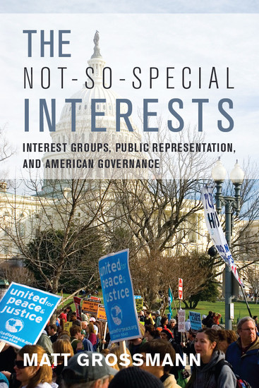 The Not-So-Special Interests - Interest Groups Public Representation and American Governance - cover