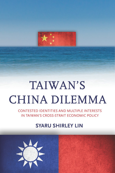 Taiwan's China Dilemma - Contested Identities and Multiple Interests in Taiwan's Cross-Strait Economic Policy - cover