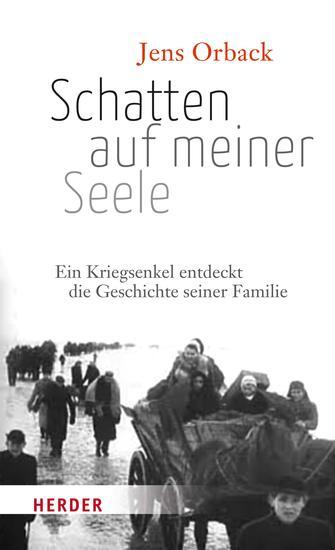 Schatten auf meiner Seele - Ein Kriegsenkel entdeckt die Geschichte seiner Familie - cover