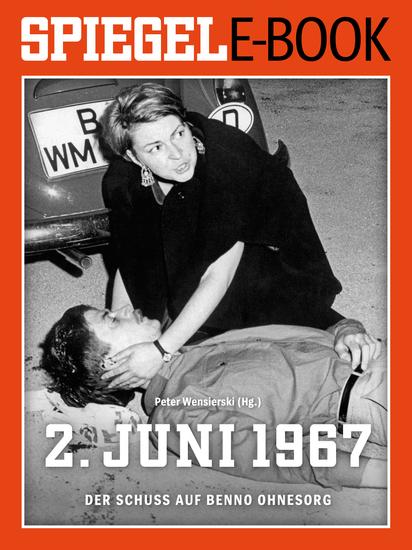 2 Juni 1967 - Der Schuss auf Benno Ohnesorg - Ein SPIEGEL E-Book - cover