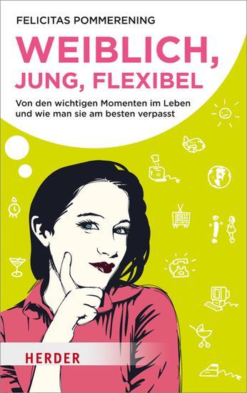 Weiblich jung flexibel - Von den wichtigen Momenten im Leben und wie man sie am besten verpasst - cover