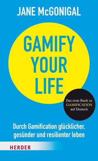 Gamify your Life - Durch Gamification glücklicher gesünder und resilienter leben - cover