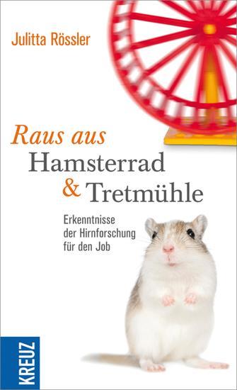 Raus aus Hamsterrad und Tretmühle - Erkenntnisse der Hirnforschung für den Job - cover