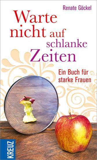 Warte nicht auf schlanke Zeiten - Ein Buch für starke Frauen - cover