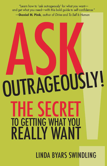 Ask Outrageously! - The Secret to Getting What You Really Want - cover