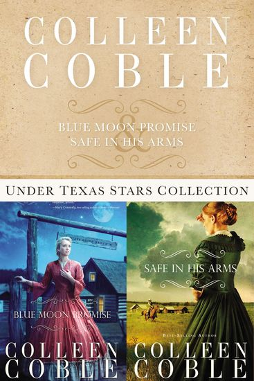 The Under Texas Stars Collection - Blue Moon Promise and Safe in His Arms - cover