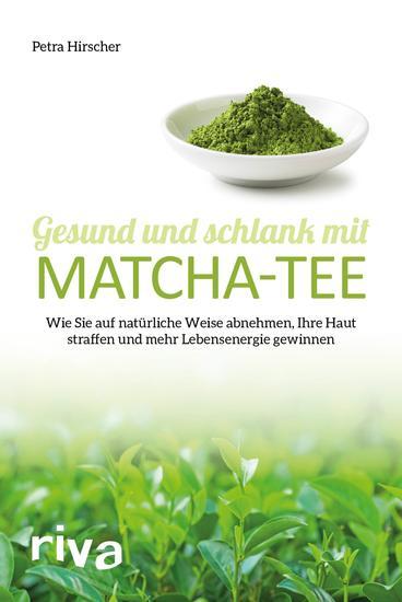Gesund und schlank mit Matcha-Tee - Wie Sie auf natürliche Weise abnehmen Ihre Haut straffen und mehr Lebensenergie gewinnen - cover