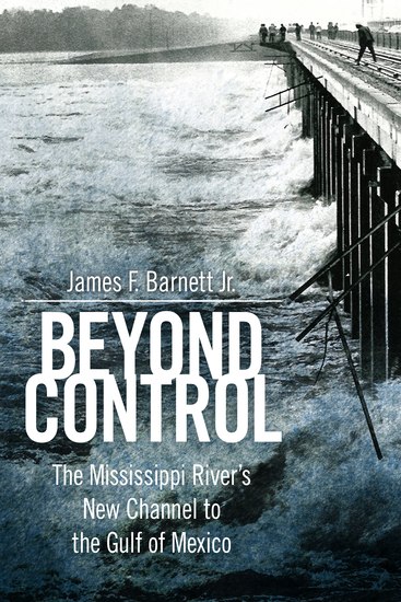 Beyond Control - The Mississippi River's New Channel to the Gulf of Mexico - cover