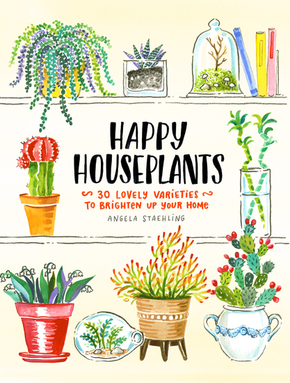 Happy Houseplants - 30 Lovely Varieties to Brighten Up Your Home - cover