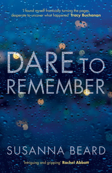 Dare to Remember: 'Intriguing and gripping' a psychological thriller that will bring you to the edge of your seat… - cover
