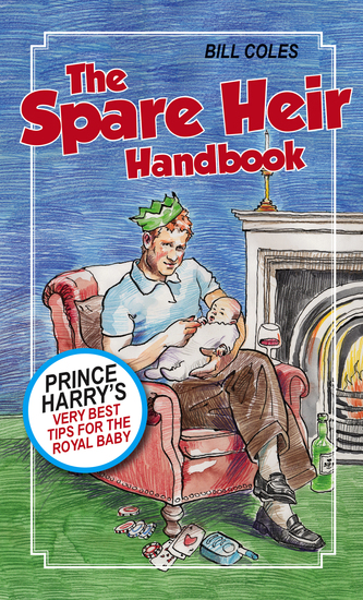 The Spare Heir Handbook - Prince Harry's Very Best Tips for the Royal Baby - cover