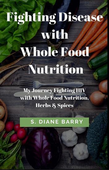 Fighting Disease with Whole Food Nutrition: My Journey Fighting HIV with Whole Food Nutrition Herbs and Spices - cover