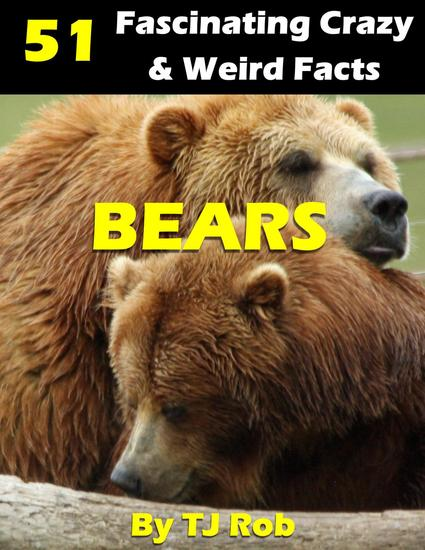 Bears - Fascinating Crazy and Weird Animal Facts - cover