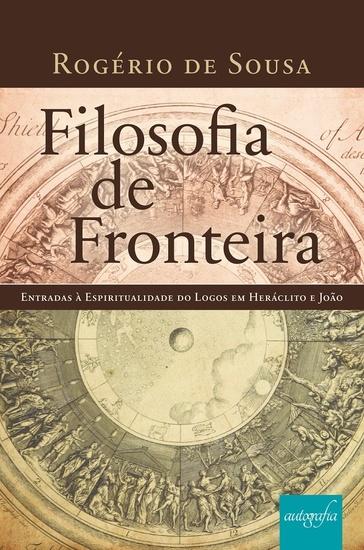 Filosofia de fronteira - entradas à espiritualidade do Logos em Heráclito e João - cover