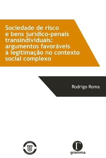 Sociedade de risco e bens jurídico-penais transindividuais - Argumentos favoráveis à legitimação no contexto social complexo - cover