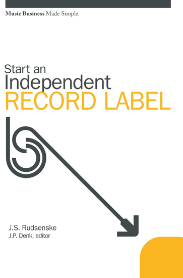 Start an Independent Record Label: Music Business Made Simple - cover