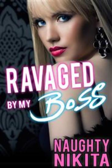 Ravaged By My Boss - (Older Man Younger Woman) - cover