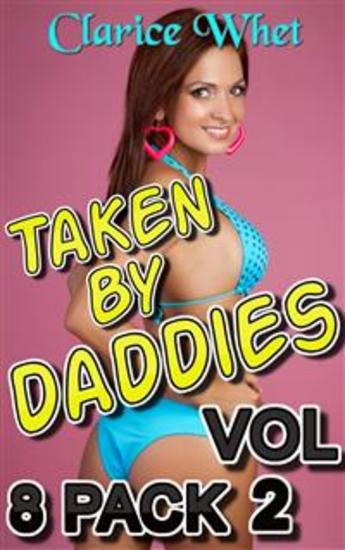 Taken By Daddies - 8-Pack Vol 2: incest taboo bareback creampie impregnation pregnancy breeding daddy daughter daddy daughter erotica father daughter father daughter erotica first time sex family sex - cover