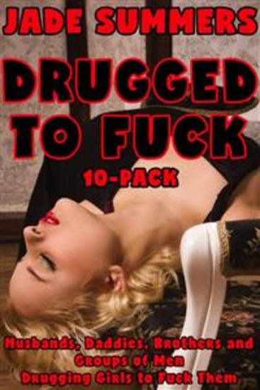 Drugged to Fuck 10-Pack - Husbands Daddies Brothers and Groups of Men Drugging Girls to Fuck Them (Incest Bestiality Taboo Daddy Daughter Brother Sister Gangbang Creampie Cum Dump All Holes Filled Punishment Breeding Drugged Sex) - cover
