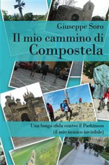 Il mio cammino di Compostela Una lunga sfida contro il Parkinson (il mio nemico invisibile) - cover