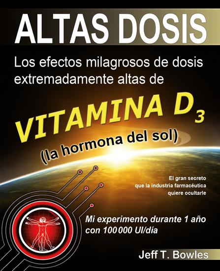 Altas Dosis - Los efectos milagrosos de dosis extremadamente altas de vitamina D3 El gran secreto que la industria farmacéutica quiere ocultarle - cover