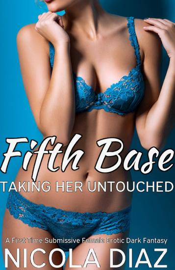 Taking Her Untouched Fifth Base - A First Time Submissive Female Erotic Dark Fantasy - cover