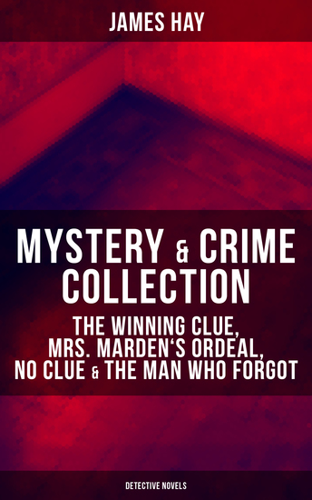 MYSTERY & CRIME COLLECTION - The Winning Clue Mrs Marden's Ordeal No Clue & The Man Who Forgot (Detective Novels) - cover