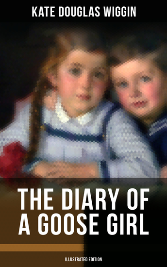 THE DIARY OF A GOOSE GIRL (Illustrated Edition) - Children's Book for Girls - cover