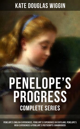 PENELOPE'S PROGRESS - Complete Series - Penelope's English Experiences Penelope's Experiences in Scotland Penelope's Irish Experiences & Penelope's Postscripts (Unabridged) - cover