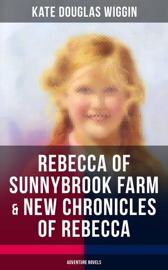 REBECCA OF SUNNYBROOK FARM & NEW CHRONICLES OF REBECCA (Adventure Novels) - cover