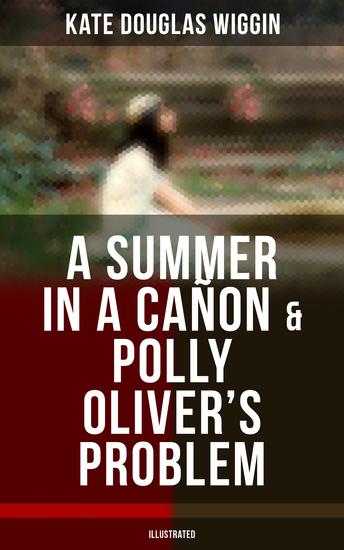 A SUMMER IN A CAÑON & POLLY OLIVER'S PROBLEM (Illustrated) - cover