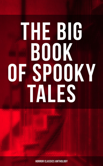 THE BIG BOOK OF SPOOKY TALES - Horror Classics Anthology - Number 13 The Deserted House The Man with the Pale Eyes The Oblong Box The Birth-Mark A Terribly Strange Bed The Torture by Hope The Mysterious Card and many more - cover
