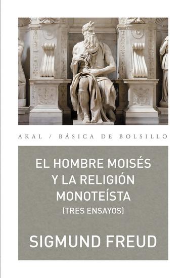 El hombre Moisés y la religión monoteísta: tres ensayos - cover