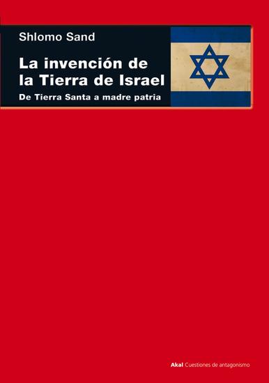 La invención de la tierra de Israel - De Tierra Santa a madre patria - cover