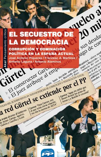 El secuestro de la democracia - Corrupción y dominación política en la España actual - cover