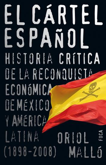 El cártel español - Historia crítica de la reconquista económica de México y América Latina (1898-2008) - cover