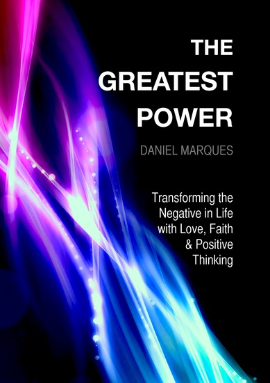The Greatest Power - Transforming the Negative in Life with Love Faith and Positive Thinking - cover