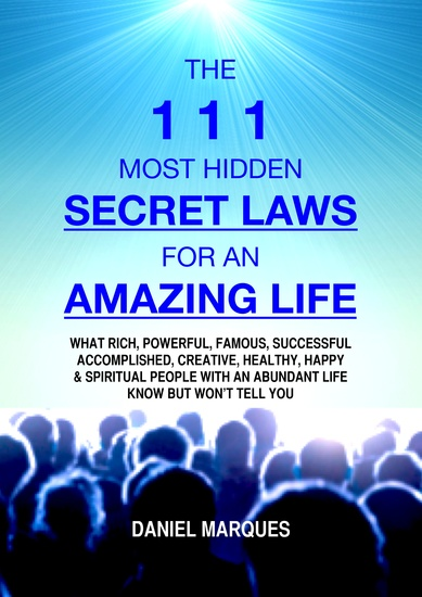 The 111 Most Hidden Secret Laws for an Amazing Life - What Rich Powerful Famous Successful Accomplished Creative Healthy Happy and Spiritual People with an Abundant Life Know but Won't Tell You - cover