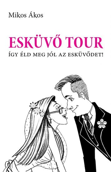 Esküvő Tour - Így éld meg jól az esküvődet! - cover