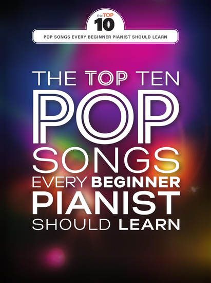 The Top Ten Pop Songs Every Beginner Pianist Should Learn - cover