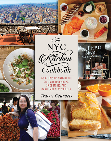 The NYC Kitchen Cookbook - 150 Recipes Inspired by the Specialty Food Shops Spice Stores and Markets of New York City - cover