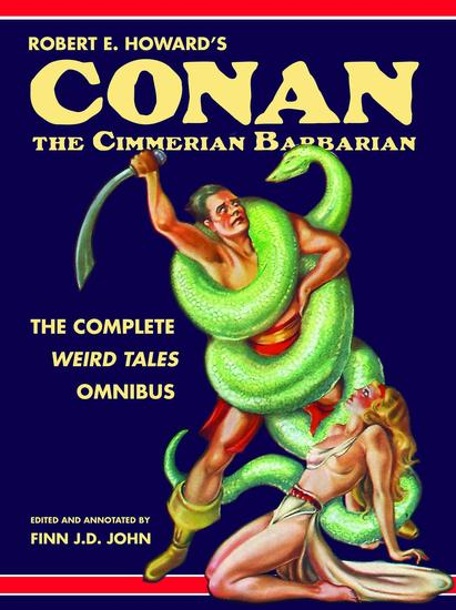 Robert E Howard's Conan the Cimmerian Barbarian - The Complete Weird Tales Omnibus - cover
