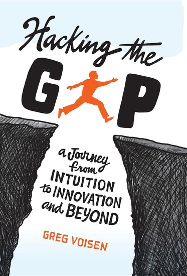 Hacking the Gap - A Journey From Intuition to Innovation and Beyond - cover