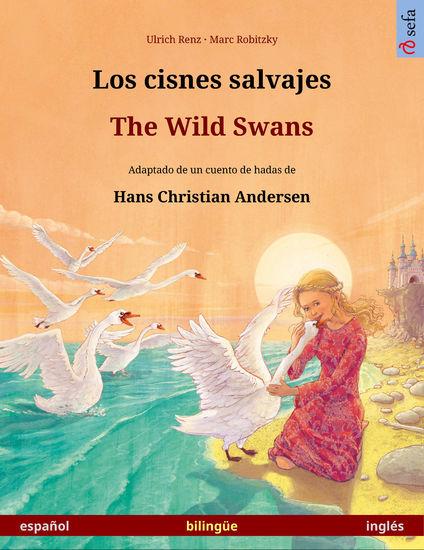 Los cisnes salvajes – The Wild Swans Libro bilingüe ilustrado adaptado de un cuento de hadas de Hans Christian Andersen (español – inglés) - cover